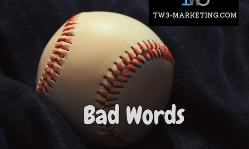 """Don't Let """"Bad Words"""" Kill Your Sales and Referrals!"""