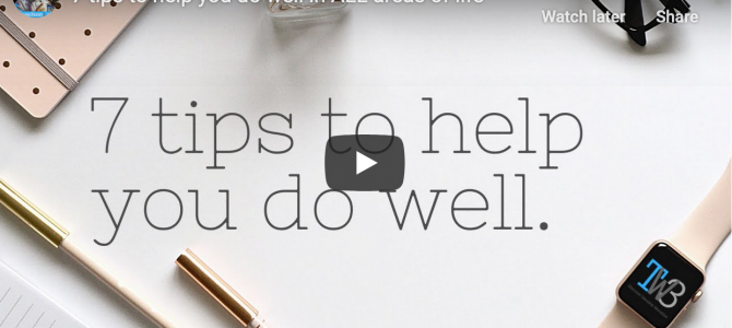 7 tips to help you do well in ALL areas of life