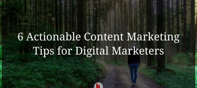 6 Actionable Content Marketing Tactics for Digital Marketers
